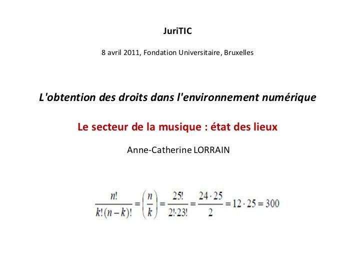 JuriTIC<br />8 avril 2011, Fondation Universitaire, Bruxelles<br />L'obtention des droits dans l'environnement numérique<b...