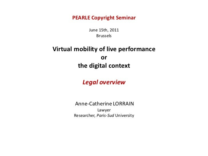 PEARLE Copyright Seminar<br />June 15th, 2011<br />Brussels<br />Virtual mobility of live performance<br />or<br />the dig...