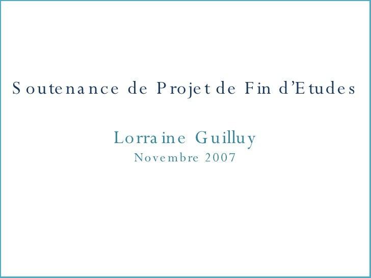 Soutenance de Projet de Fin d'Etudes Lorraine Guilluy Novembre 2007