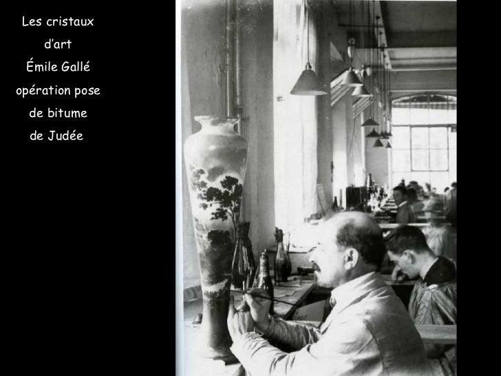 Les cristaux d'art Émile Gallé opération pose de bitume de Judée