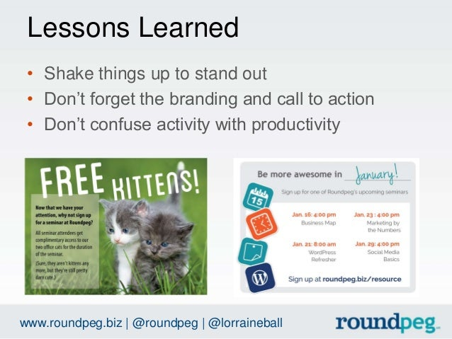 Lessons Learned  • Shake things up to stand out  • Don't forget the branding and call to action  • Don't confuse activity ...