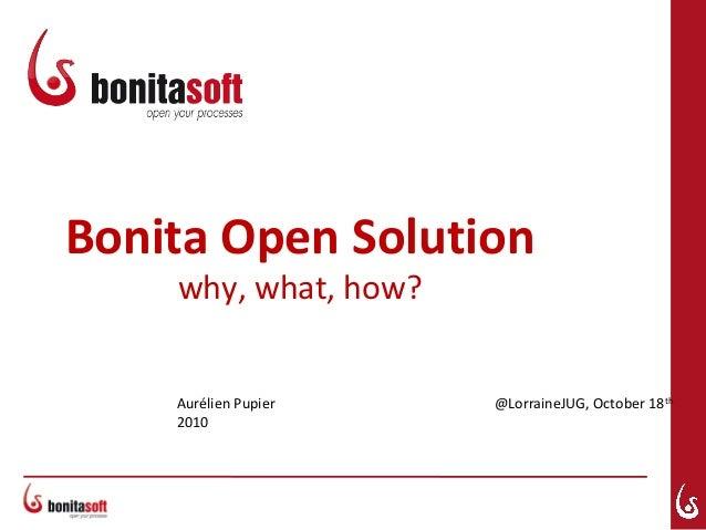 Bonita Open Solution why, what, how? Aurélien Pupier @LorraineJUG, October 18th 2010