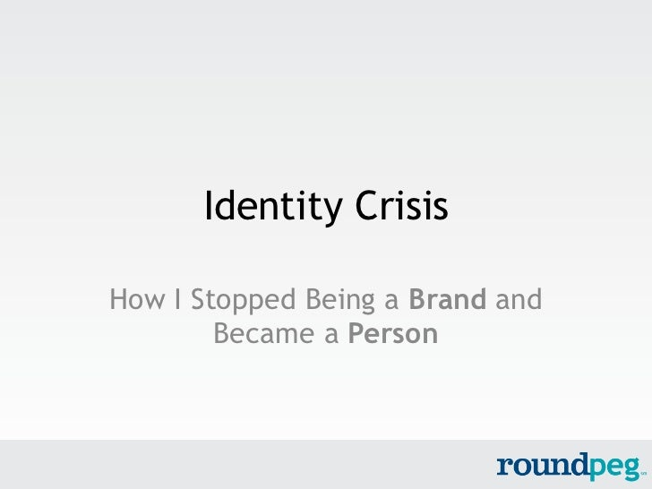 Identity CrisisHow I Stopped Being a Brand and        Became a Person