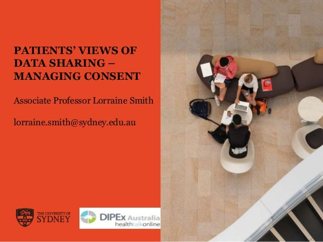 PATIENTS' VIEWS OF DATA SHARING – MANAGING CONSENT Associate Professor Lorraine Smith lorraine.smith@sydney.edu.au