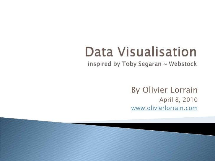Data Visualisationinspired by Toby Segaran ~ Webstock<br />By Olivier Lorrain<br />April 8, 2010<br />www.olivierlorrain.c...