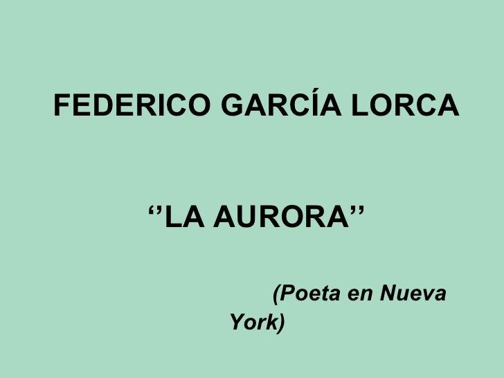 FEDERICO GARCÍA LORCA ''LA AURORA''   (Poeta en Nueva York)