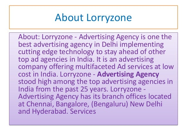 About Lorryzone About: Lorryzone - Advertising Agency is one the best advertising agency in Delhi implementing cutting edg...