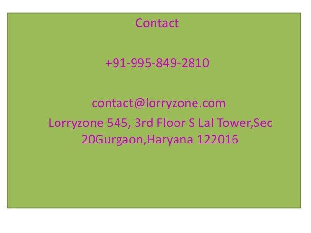 Contact +91-995-849-2810 contact@lorryzone.com Lorryzone 545, 3rd Floor S Lal Tower,Sec 20Gurgaon,Haryana 122016