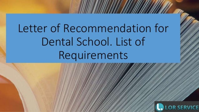 letter of recommendation for dental school  list of requirements
