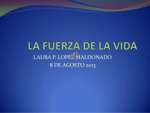 LAURA P. LOPEZ MALDONADO 8 DE AGOSTO 2013