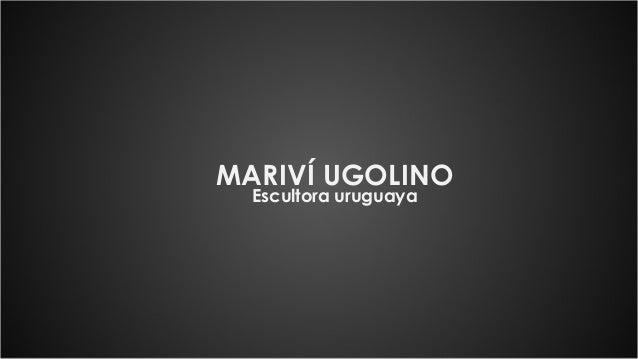 MARIVÍ UGOLINOEscultora uruguaya