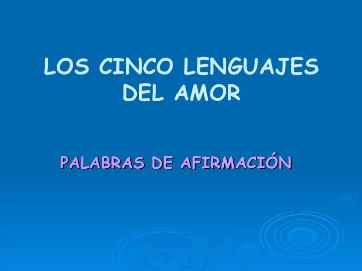 <ul><li>PALABRAS DE AFIRMACI ÓN </li></ul>LOS CINCO LENGUAJES DEL AMOR