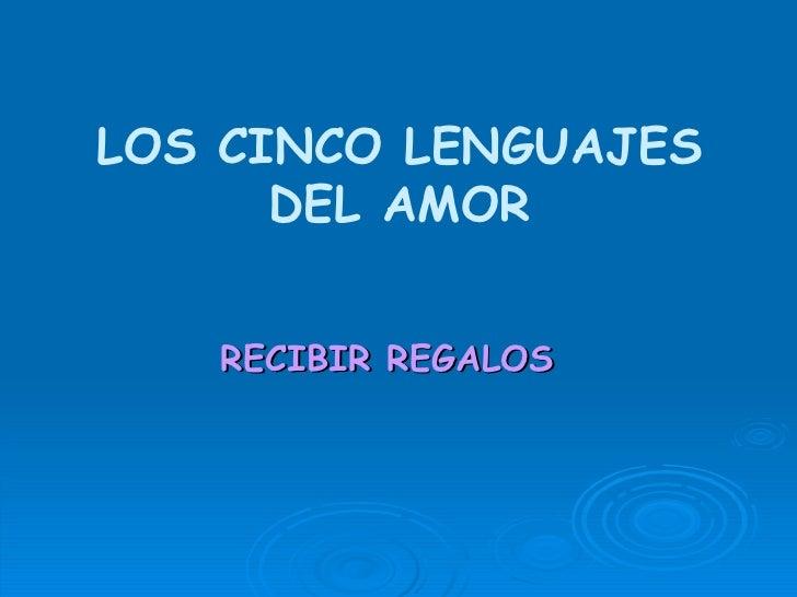 <ul><li>RECIBIR REGALOS </li></ul>LOS CINCO LENGUAJES DEL AMOR