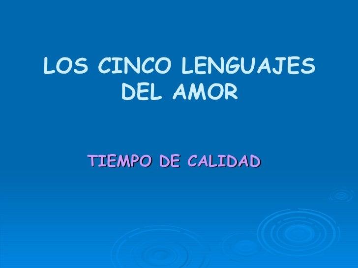 <ul><li>TIEMPO DE CALIDAD </li></ul>LOS CINCO LENGUAJES DEL AMOR