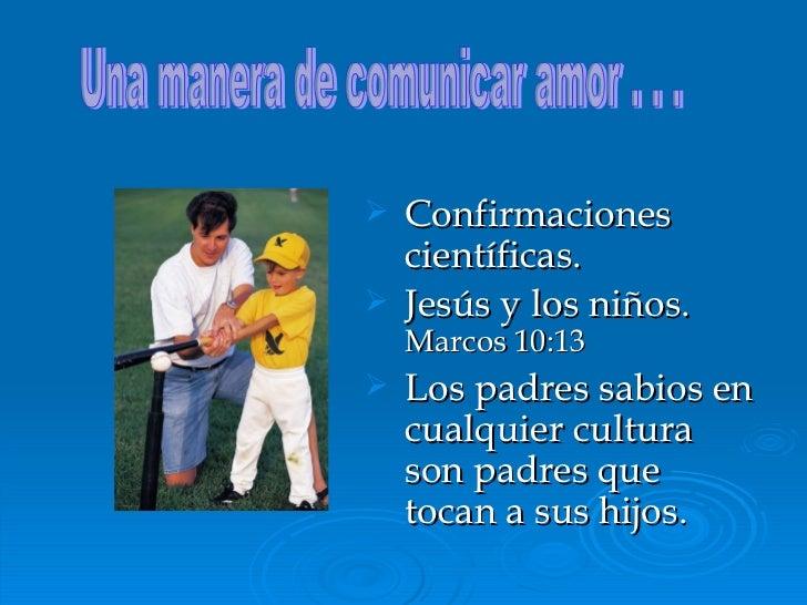 <ul><li>Confirmaciones científicas. </li></ul><ul><li>Jesús y los niños.  Marcos 10:13 </li></ul><ul><li>Los padres sabios...