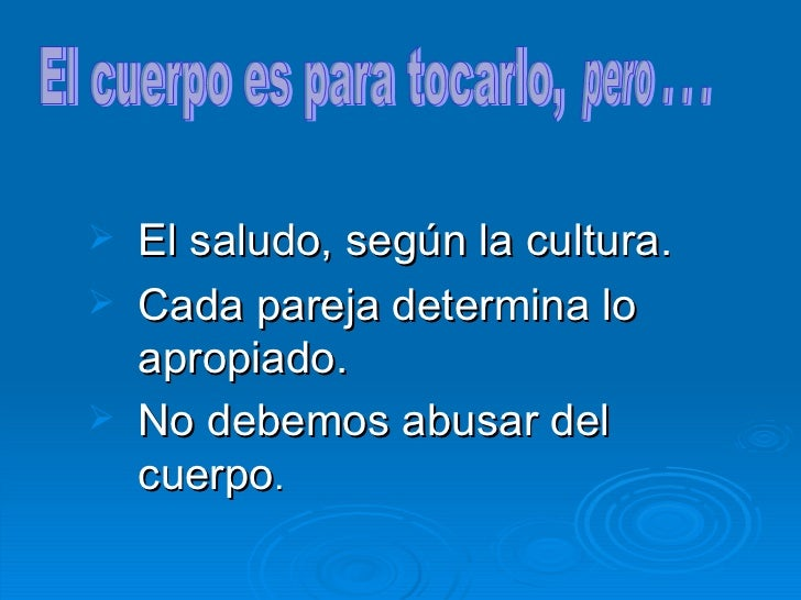 <ul><li>El saludo, según la cultura. </li></ul><ul><li>Cada pareja determina lo apropiado. </li></ul><ul><li>No debemos ab...