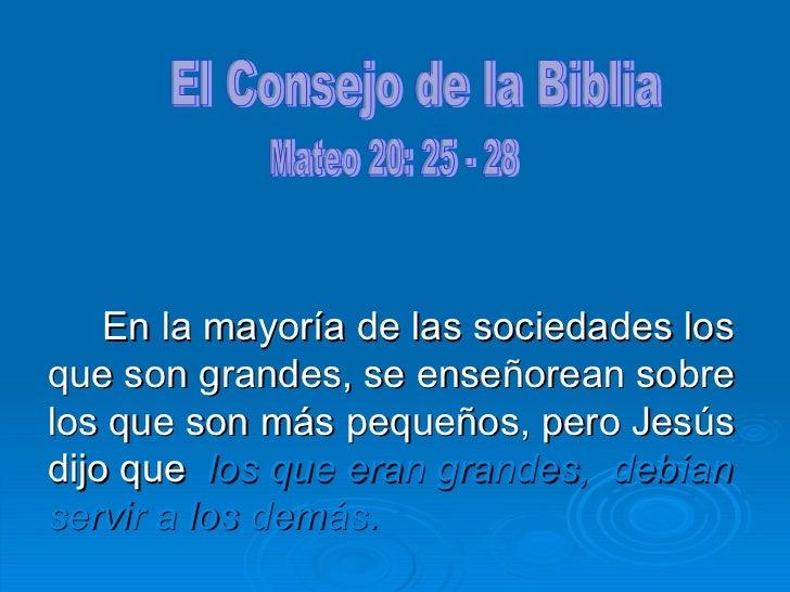 <ul><li>En la mayoría de las sociedades los que son grandes, se enseñorean sobre los que son más pequeños, pero Jesús dijo...