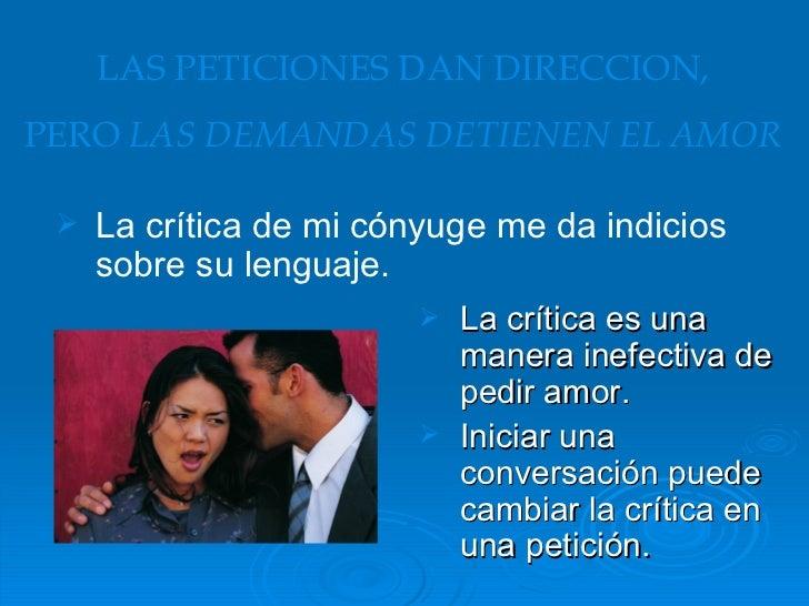 <ul><li>La crítica es una manera inefectiva de pedir amor. </li></ul><ul><li>Iniciar una conversación puede cambiar la crí...