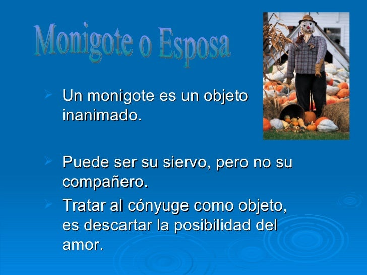 <ul><li>Un monigote es un objeto inanimado. </li></ul><ul><li>Puede ser su siervo, pero no su compañero . </li></ul><ul><l...