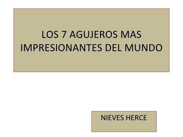 LOS 7 AGUJEROS MAS IMPRESIONANTES DEL MUNDO NIEVES HERCE