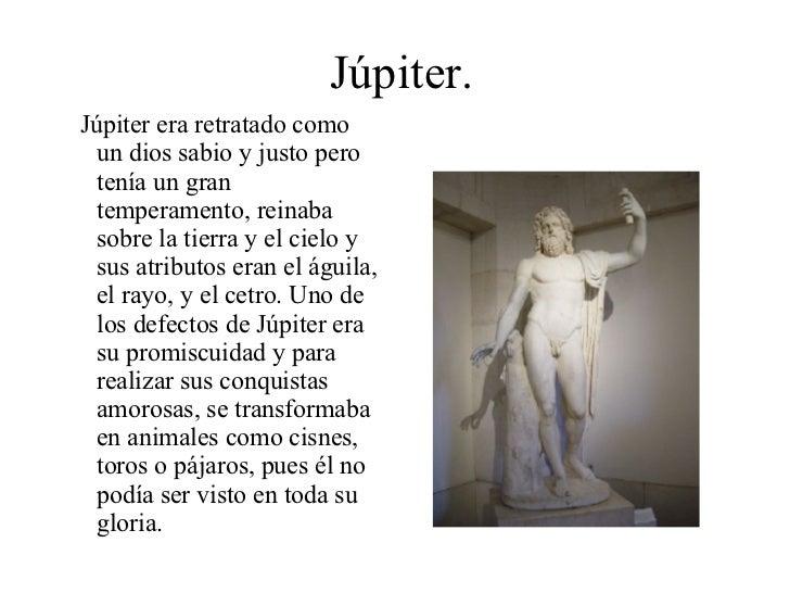 Júpiter. <ul><li>Júpiter era retratado como un dios sabio y justo pero tenía un gran temperamento, reinaba sobre la tierra...