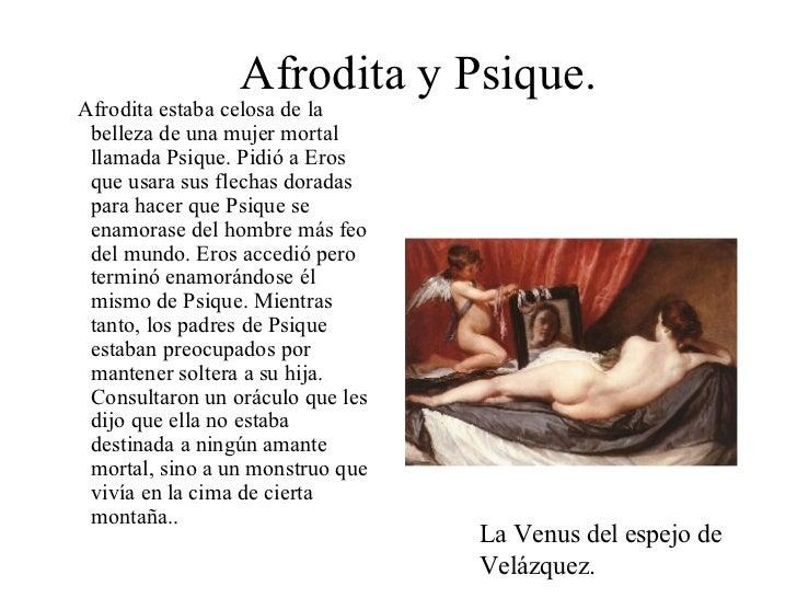 Afrodita y Psique. <ul><li>Afrodita estaba celosa de la belleza de una mujer mortal llamada Psique. Pidió a Eros que usara...