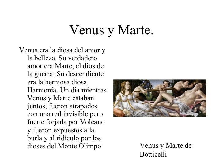 Venus y Marte. <ul><li>Venus era la diosa del amor y la belleza. Su verdadero amor era Marte, el dios de la guerra. Su des...