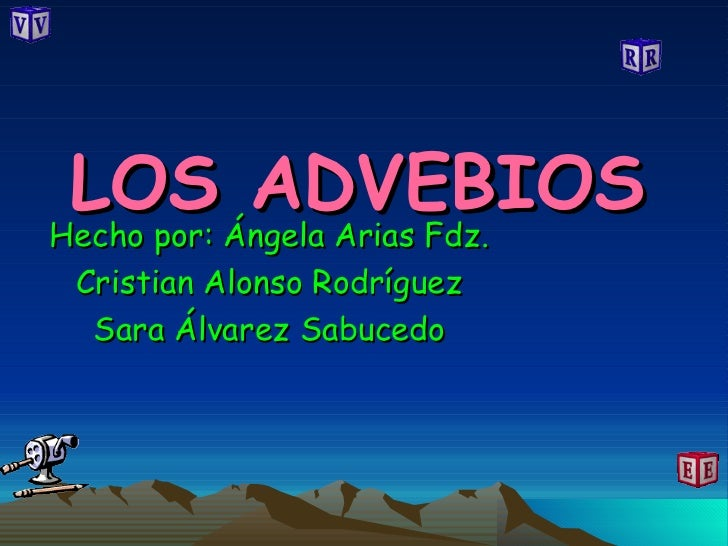 LOS ADVEBIOS Hecho por: Ángela Arias Fdz. Cristian Alonso Rodríguez Sara Álvarez Sabucedo