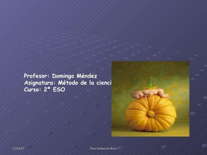 Profesor: Domingo Méndez Asignatura: Método de la ciencia Curso: 2º ESO