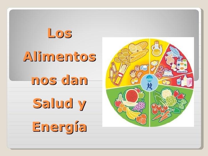 Los Alimentos nos dan Salud y Energía