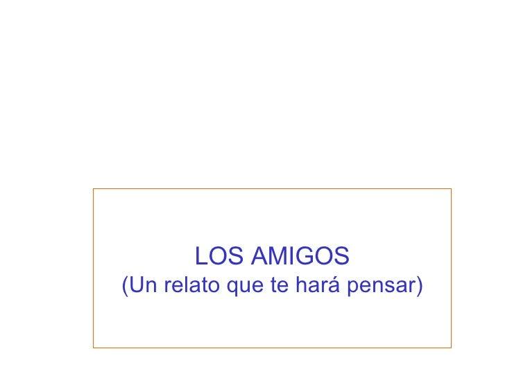 LOS AMIGOS (Un relato que te hará pensar)