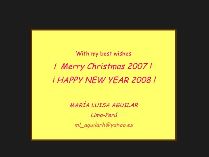 With my best wishes ¡  Merry Christmas 2007 !  ¡ HAPPY NEW YEAR 2008 ! MARÍA LUISA AGUILAR Lima-Perú ml_ aguilarh @ yahoo ...