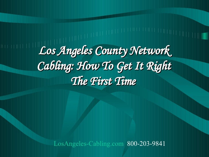 Los Angeles County Network Cabling: How To Get It Right The First Time   LosAngeles -Cabling.com    800-203-9841