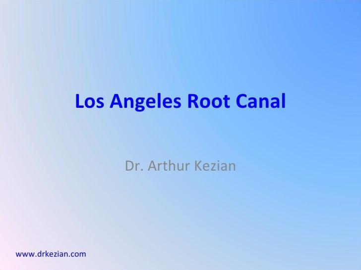 Los Angeles Root Canal Dr. Arthur Kezian www.drkezian.com