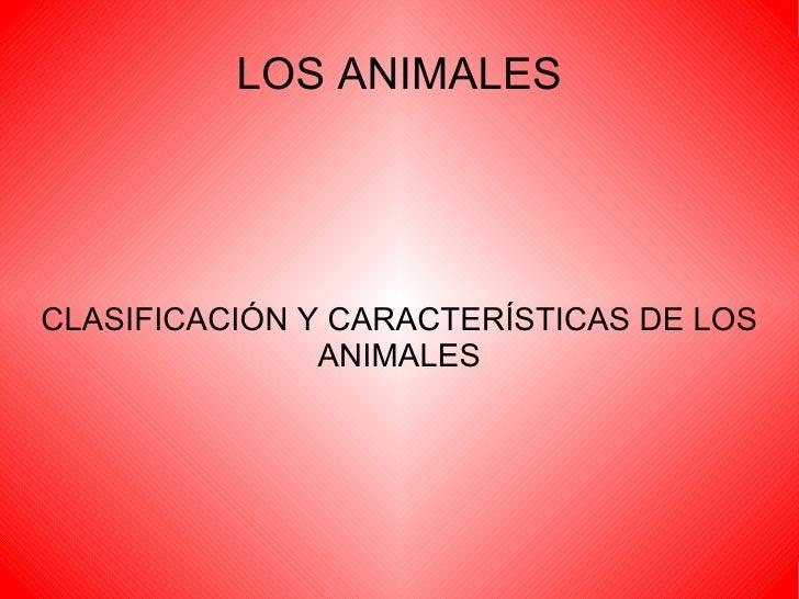 LOS ANIMALES CLASIFICACIÓN Y CARACTERÍSTICAS DE LOS ANIMALES