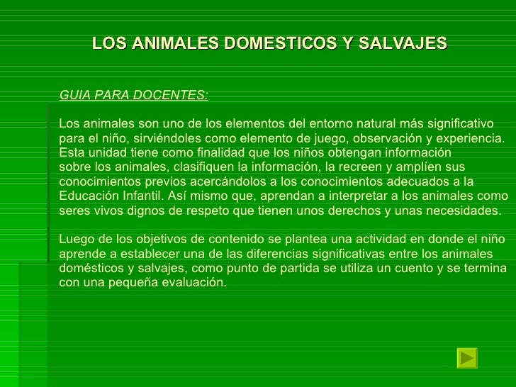 LOS ANIMALES DOMESTICOS Y SALVAJES GUIA PARA DOCENTES: Los animales son uno de los elementos del entorno natural más signi...