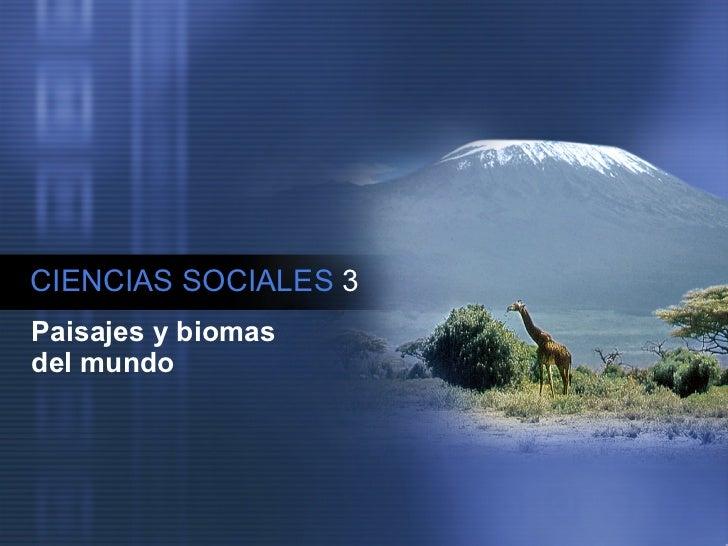 CIENCIAS SOCIALES   3 Paisajes y biomas del mundo