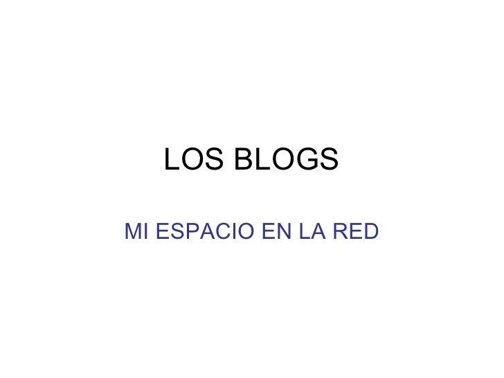 LOS BLOGS MI ESPACIO EN LA RED