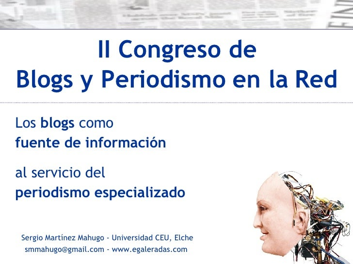 II Congreso de Blogs y Periodismo en la Red Sergio Martínez Mahugo - Universidad CEU, Elche smmahugo@gmail.com - www.egale...