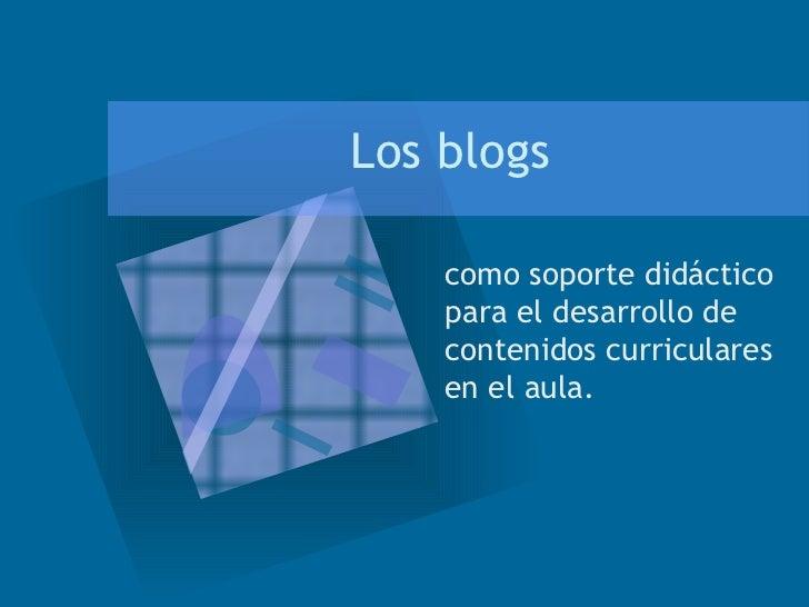 Los blogs como soporte didáctico para el desarrollo de contenidos curriculares en el aula.