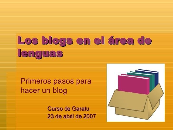 Los blogs en el área de lenguas Curso de Garatu 23 de abril de 2007 Primeros pasos para hacer un blog