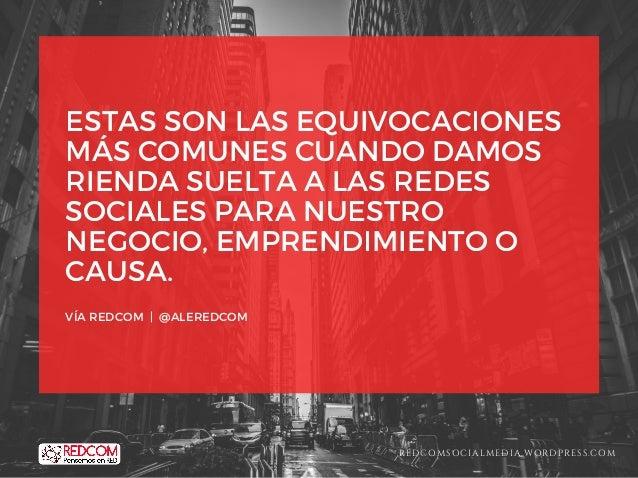 ESTAS SON LAS EQUIVOCACIONES MÁS COMUNES CUANDO DAMOS RIENDA SUELTA A LAS REDES SOCIALES PARA NUESTRO NEGOCIO, EMPRENDIMIE...