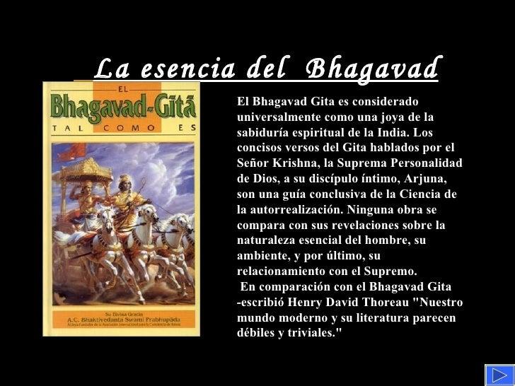 La esencia del  Bhagavad Gita El Bhagavad Gita es considerado universalmente como una joya de la sabiduría espiritual de l...