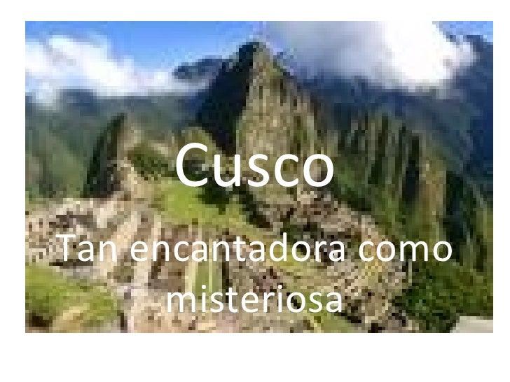 Cusco Tan encantadora  como   misteriosa