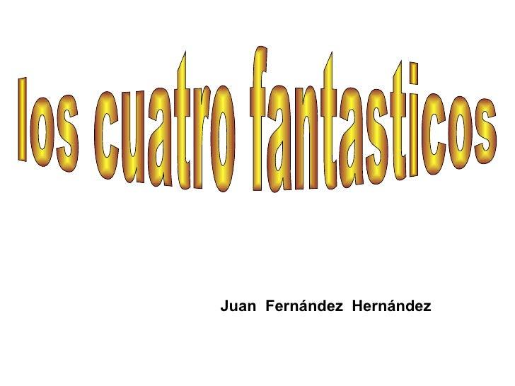 Juan  Fernández  Hernández los cuatro fantasticos