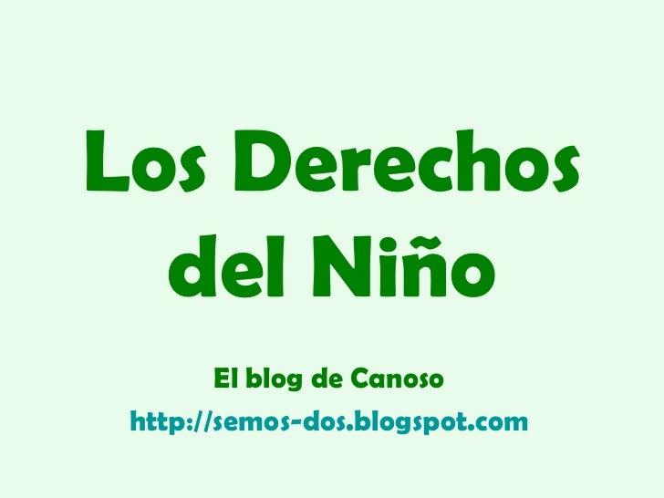 Los Derechos del Niño El blog de Canoso http ://semos-dos.blogspot.com