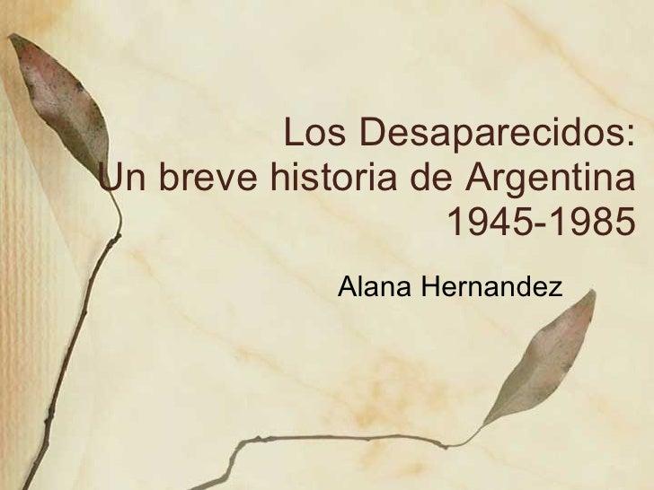 Los Desaparecidos: Un breve historia de Argentina 1945-1985 Alana Hernandez