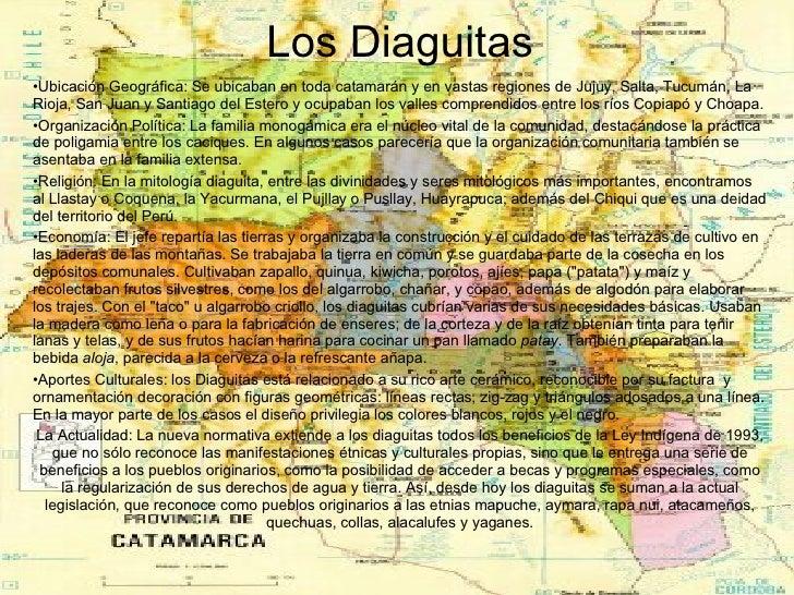 Los Diaguitas <ul><li>Ubicación Geográfica: Se ubicaban en toda catamarán y en vastas regiones de Jujuy, Salta, Tucumán, L...