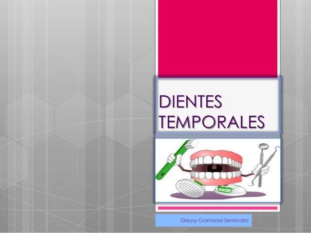DIENTES TEMPORALES Greysy Gamonal Seminario 1