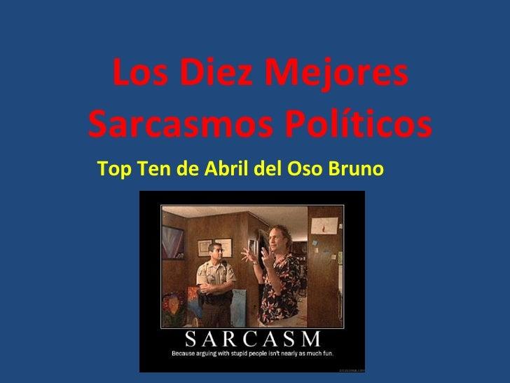 Los Diez Mejores Sarcasmos Políticos Top Ten de Abril del Oso Bruno